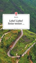 Lebe! Liebe! Reise weiter... Life is a Story - story.one