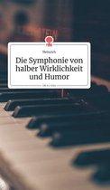Die Symphonie von halber Wirklichkeit und Humor. Life is a Story - story.one