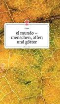 el mundo - menschen, affen und goetter. Life is a Story - story.one