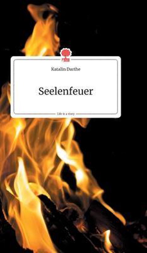 Seelenfeuer. Life is a Story - story.one