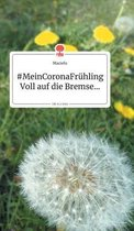 MeinCoronaFruhling. Voll auf die Bremse... Life is a Story - story.one