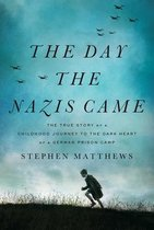 The Day the Nazis Came: The True Story of a Childhood Journey to the Dark Heart of a German Prison Camp