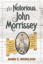 The Notorious John Morrissey