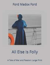 All Else Is Folly. A Tale of War and Passion