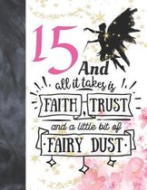 15 And All It Takes Is Faith, Trust And A Little Bit Of Fairy Dust: Glitter Fairy Land Sketchbook Activity Book Gift For Teen Girls - Magical Christma