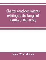 Charters and Documents Relating to the Burgh of Paisley (1163-1665) and Extracts from the Records of the Town Council (1594-1620)