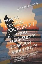 How to Develop YOURSELF / Feel and Think Better Positively every day?!: Personal Development / How to live and Feel Better / Daily Inspiration for Eve