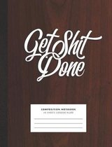 Get Shit Done! Composition Notebook for College, Office, School, Home. Fun Snarky Cuss Notebook with Retro Wood Design
