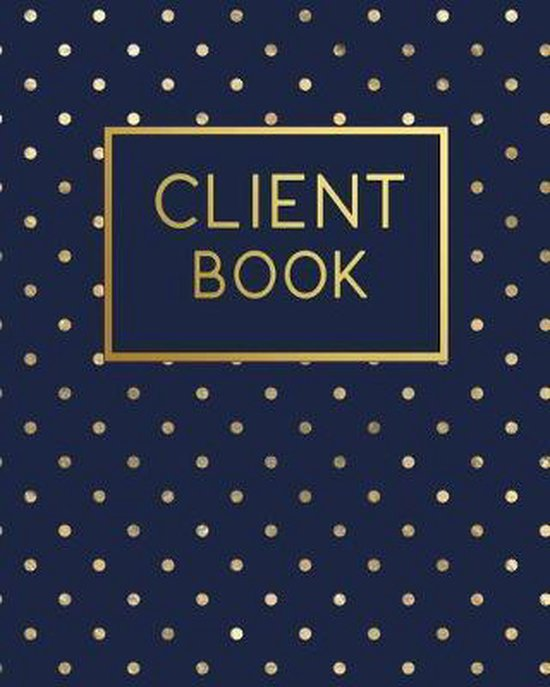 Client Book: Client Tracking Data Organizer Log Book with A - Z Alphabetical Tabs - Personal Client Profile Tracker Record Book Cus