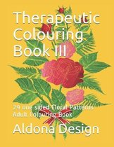 Therapeutic Colouring Book III: 29 one sided Floral Patterns Adult Colouring Book