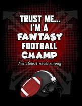 Trust Me...I'M A Fantasy Football Champ I'm Almost Never Wrong: Fantasy Football Stat tracker and roster logbook