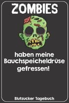 Zombies haben meine Bauchspeicheldr�se gefressen! Blutzucker Tagebuch: Tagebuch f�r 52 Wochen / 1 Jahr mit Medikamentenplan, Arztterminen, Blutzuckerw