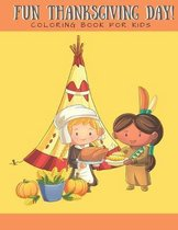 Fun Thanksgiving Day! Coloring Book for Kids: Coloring Book for Boys Girls Ages 2-4 4-8 Cute Indians and Pilgrims Thanksgiving Food Celebration 8x10 i