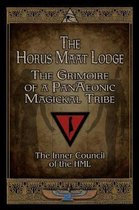 The Horus Maat Lodge: The Grimoire of a PanAeonic Magickal Tribe