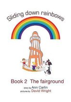 Sliding Down Rainbows. Book 2 the Fairground