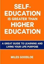 Self-Education is Greater than Higher Education: A Great Guide to Learning and Living Your Life Purpose