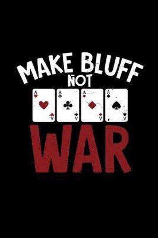 Make bluff not war