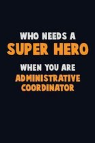 Who Need A SUPER HERO, When You Are Administrative Coordinator
