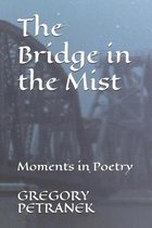 The Bridge in the Mist: Moments in Poetry