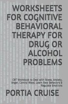 Worksheets for Cognitive Behavioral Therapy for Drug or Alcohol Problems