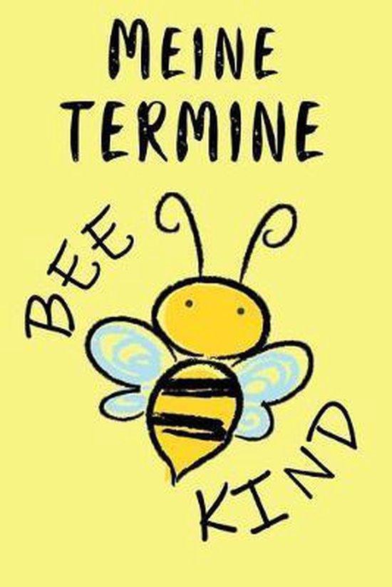 Meine Termine: Terminplaner - BEE KIND Bienen - F�r Schule & Beruf - Planer 52 Wochen (12 Monate) Sch�ler & Lehrer - Jahresplaner - K