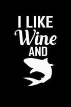 I Like Wine And: 6 x 9 Inch Blank Lined Notebook 120 Pages