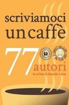 scriviamoci un caff�: 77 autori da un'idea di Marcello Lanza