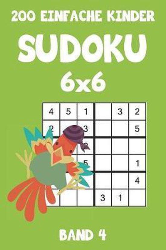 200 Einfache Kinder Sudoku 6x6 Band 4: Sudoku Puzzle R�tselheft mit L�sung, 2 R�stel pro Seite