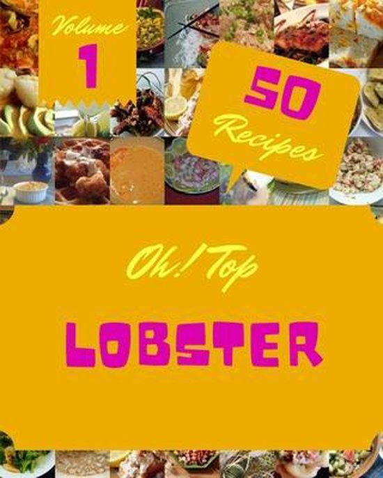 Oh! Top 50 Lobster Recipes Volume 1