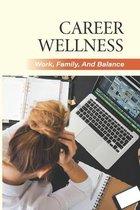 Career Wellness: Work, Family, And Balance