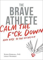 The Brave Athlete : Calm the F*ck Down and Rise to the Occasion