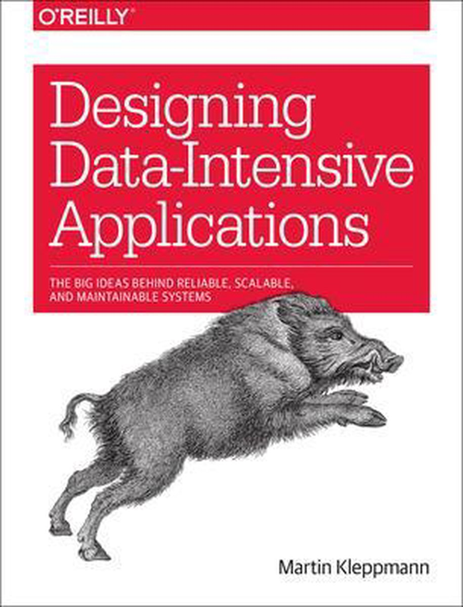 Designing Data-Intensive Applications : The Big Ideas Behind Reliable, Scalable, and Maintainable Sy