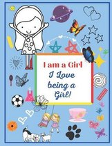 I Am A Girl: I Love Being A Girl