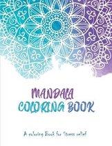 Mandala Coloring Book: A Coloring book for stress Relief: A Mandala Colouring Book