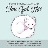 You're Smart, Strong and You Got This