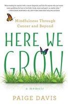 Here We Grow