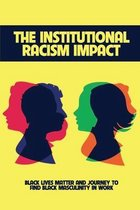 The Institutional Racism Impact: Black Lives Matter And Journey To Find Black Masculinity In Work