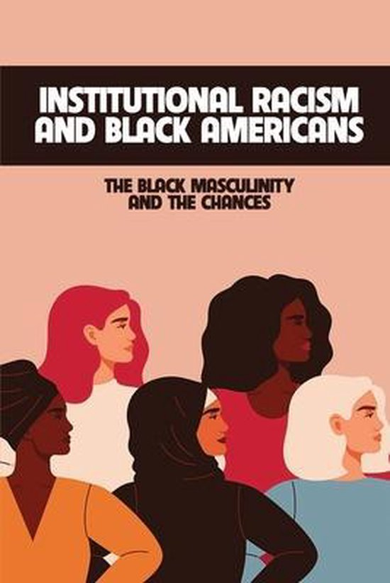Institutional Racism And Black Americans: The Black Masculinity And The Chances