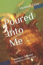 Poured Into Me