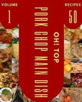 Oh! Top 50 Pork Chop Main Dish Recipes Volume 1