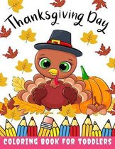 Thanksgiving Day Coloring Book for Toddlers: Thanksgiving Books for Kids: A Fun Thanksgiving Coloring Gift Book for Boys and Girls, Thanksgiving Coloring Book for Kids Ages 2-4, 4-8,8-12, and up, Great Thanksgiving Gift / NB