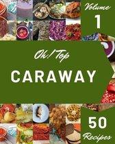 Oh! Top 50 Caraway Recipes Volume 1