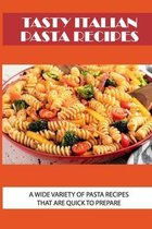 Tasty Italian Pasta Recipes: A Wide Variety Of Pasta Recipes That Are Quick To Prepare: How To Make Fresh Pasta From Scratch