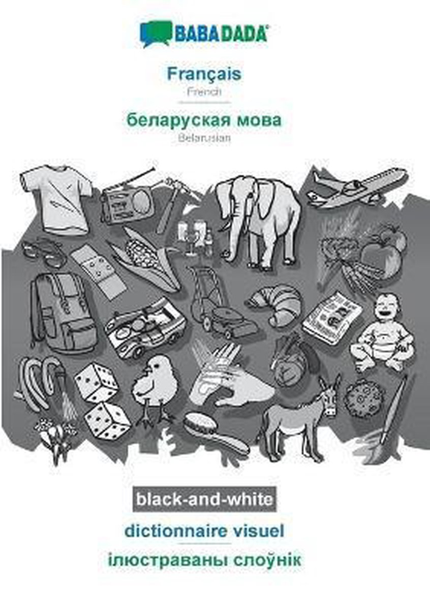 BABADADA black-and-white, Francais - Belarusian (in cyrillic script), dictionnaire visuel - visual dictionary (in cyrillic script)