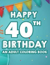 Happy 40th Birthday An Adult Coloring Book