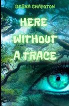 Here Without A Trace