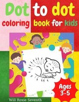 Dot To Dot Coloring Book For Kids: Funny Connect the Dots and Learn How to Draw Book - Easy Kids Dot to Dot Activity Book Ages 3 - 8