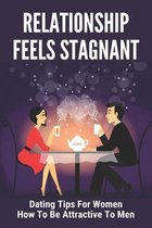 Relationship Feels Stagnant: Dating Tips For Women - How To Be Attractive To Men