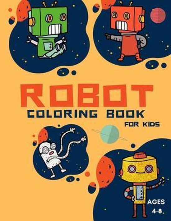 Robot Coloring Book For Kids Ages 4-8: Coloring Book For Toddlers and Preschoolers