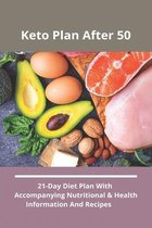 Keto Plan After 50: 21-Day Diet Plan With Accompanying Nutritional & Health Information And Recipes